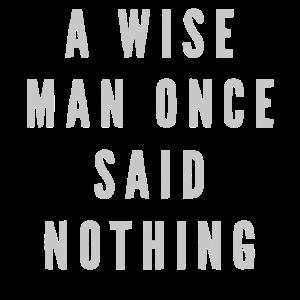 Ein weiser Mann sagte einmal nichts Hemd