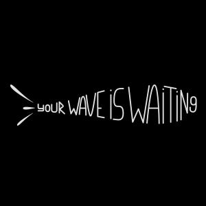 Deine Welle wartet