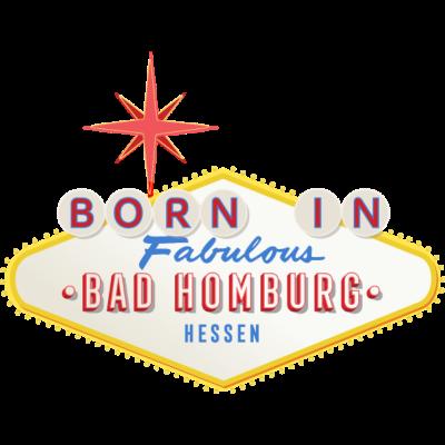 Born-in-Bad-Homburg - Bist Du geboren in Bad Homburg? Du liebst Deine Geburtsstadt? Dann ist das hier genau das Richtige für Dich. - Städteshirt,Stadt,Geschenk,Geburtstagsgeschenk,Geburtstag,Geburtsstadt,Geboren in,Bad Homburg