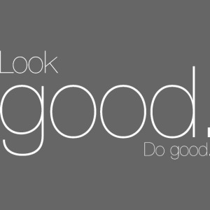 Look good Do good