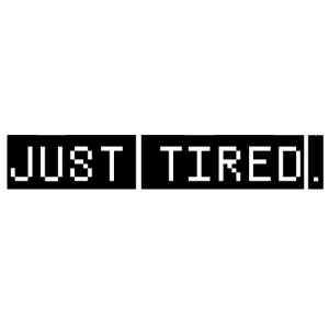 """Just Tired / Black"""