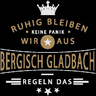 Ruhig bleiben Bergisch-Gladbach - Ruhig bleiben, keine Panik, wir aus Bergisch-Gladbach regeln das - Bergisch-Gladbacherin,Bergisch-Gladbacher,Bergisch-Gladbach,02207,02204,02202