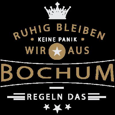 Ruhig bleiben Bochum - Ruhig bleiben, keine Panik, wir aus Bochum regeln das - Bochumerin,Bochumer,Bochum,Baukem,0234,02327