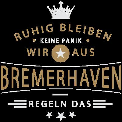 Ruhig bleiben Bremerhaven - Ruhig bleiben, keine Panik, wir aus Bremerhaven regeln das - Bremerhoben,Bremerhavenerin,Bremerhavener,Bremerhaven,0471