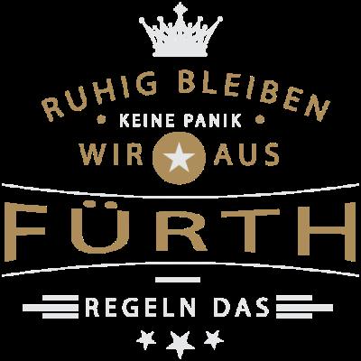 Ruhig bleiben Fürth - Ruhig bleiben, keine Panik, wir aus Fürth regeln das - Kleeblattstadt,Fürtherin,Fürther,Fürth,Färdd,0911,0