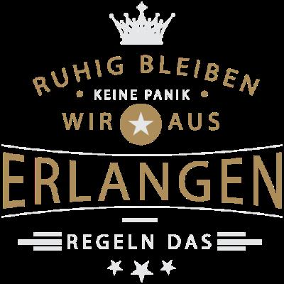Ruhig bleiben Erlangen - Ruhig bleiben, keine Panik, wir aus Erlangen regeln das - Erlangerin,Erlanger,Erlangen,09135,09132,09131,0911,0