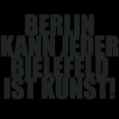 Berlin kann jeder BIELEFELD ist Kunst - Stadt, Spruch, Berlin kann jeder, Kunst, Lustig, Deutschland - Stadt,Spruch,Lustig,Kunst,Deutschland,Bielefeld,Berlin kann jeder,Berlin