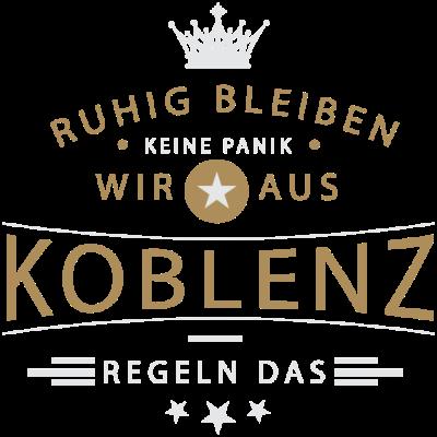 Ruhig bleiben Koblenz - Ruhig bleiben, keine Panik, wir aus Koblenz regeln das - Koblenzerin,Koblenzer,Koblenz,0261,02606