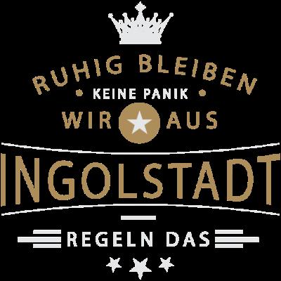 Ruhig bleiben Ingolstadt - Ruhig bleiben, keine Panik, wir aus Ingolstadt regeln das - Ingolstädterin,Ingolstädter,Ingolstadt,08459,08458,08450,08424,0841