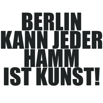 Berlin kann jeder HAMM ist Kunst - Stadt, Spruch, Berlin kann jeder, Kunst, Lustig, Deutschland - Stadt,Spruch,Lustig,Kunst,Hamm,Deutschland,Berliner,Berlin kann jeder,Berlin