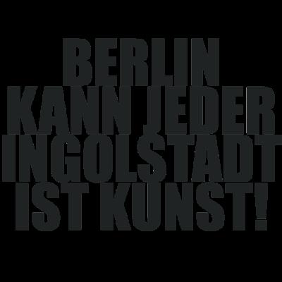 Berlin kann jeder INGOLSTADT ist Kunst - Stadt, Spruch, Berlin kann jeder, Kunst, Lustig, Deutschland - Stadt,Spruch,Lustig,Kunst,Ingolstadt,Deutschland,Berliner,Berlin kann jeder,Berlin
