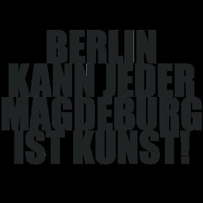 Berlin kann jeder MAGDEBURG ist Kunst - Stadt, Spruch, Berlin kann jeder, Kunst, Lustig, Deutschland - Stadt,Spruch,Magdeburg,Lustig,Kunst,Deutschland,Berlin kann jeder,Berlin