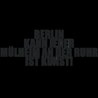 Berlin kann jeder MÜLHEIM AN DER RUHR ist Kunst - Stadt, Spruch, Berlin kann jeder, Kunst, Lustig, Deutschland - Stadt,Spruch,Ruhr,Mühlheim,Lustig,Kunst,Deutschland,Berlin kann jeder,Berlin