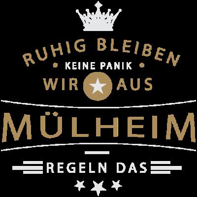 Ruhig bleiben Mühlheim - Ruhig bleiben, keine Panik, wir aus Mühlheim regeln das - die Stadt am Fluss,Mülheimerin,Mülheimer,Mülheim an der Ruhr,Mülheim Ruhr,Mülheim,0208,02054