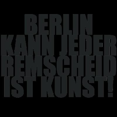 Berlin kann jeder REMSCHEID ist Kunst - Stadt, Spruch, Berlin kann jeder, Kunst, Lustig, Deutschland - Stadt,Spruch,Remscheid,Lustig,Kunst,Deutschland,Berliner,Berlin kann jeder,Berlin