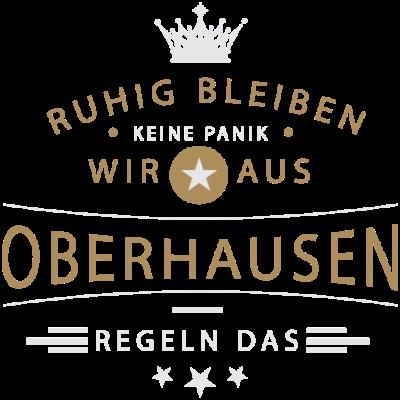 Ruhig bleiben Oberhausen - Ruhig bleiben, keine Panik, wir aus Oberhausen regeln das - Oberhausenerin,Oberhausener,Oberhausen,0208