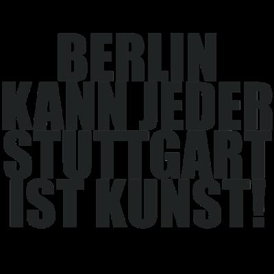 Berlin kann jeder STUTTGART ist Kunst - Stadt, Spruch, Berlin kann jeder, Kunst, Lustig, Deutschland - Stuttgart,Stadt,Spruch,Lustig,Kunst,Deutschland,Berlin kann jeder,Berlin