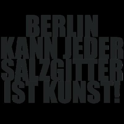 Berlin kann jeder SALZGITTER ist Kunst - Stadt, Spruch, Berlin kann jeder, Kunst, Lustig, Deutschland - Stadt,Spruch,Salzgitter,Lustig,Kunst,Deutschland,Berliner,Berlin kann jeder,Berlin
