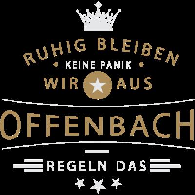 Ruhig bleiben Offenbach - Ruhig bleiben, keine Panik, wir aus Offenbach regeln das - Offenbacherin,Offenbacher,Offenbach,069