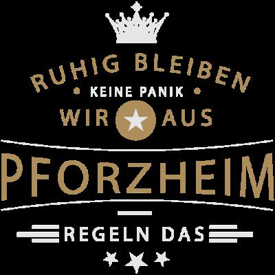 Ruhig bleiben Pforzheim - Ruhig bleiben, keine Panik, wir aus Pforzheim regeln das - Pforzheimerin,Pforzheimer,Pforzheim,07234,07231