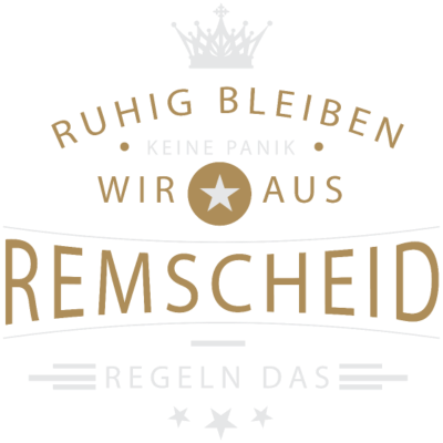 Ruhig bleiben Remscheid - Ruhig bleiben, keine Panik, wir aus Remscheid regeln das - Remscheiderin,Remscheider,Remscheid,02191,0202