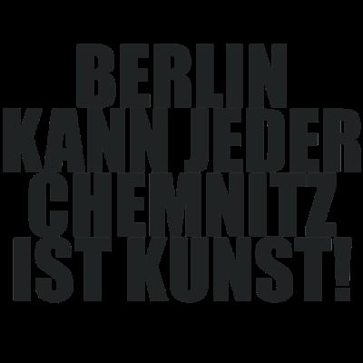 Berlin kann jeder CHEMNITZ ist Kunst - Stadt, Spruch, Berlin kann jeder, Kunst, Lustig, Deutschland - Stadt,Spruch,Lustig,Kunst,Deutschland,Chemnitz,Berlin kann jeder,Berlin