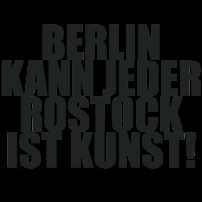 Berlin kann jeder ROSTOCK ist Kunst - Stadt, Spruch, Berlin kann jeder, Kunst, Lustig, Deutschland - Stadt,Spruch,Rostock,Lustig,Kunst,Deutschland,Berlin kann jeder,Berlin