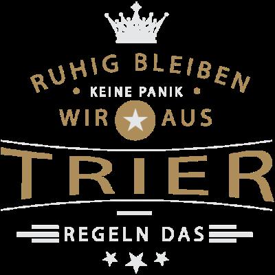 Ruhig bleiben Trier - Ruhig bleiben, keine Panik, wir aus Trier regeln das - Triererin,Trierer,Trier,0651