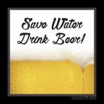 Save Water, Drink Beer!