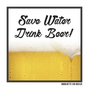 Save Water, Drink Beer!