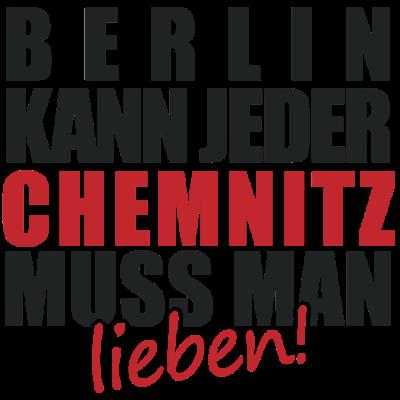 Berlin kann jeder CHEMNITZ muss man lieben - Stadt, Lieben, Berlin kann jeder, Design, Land, Bundesland, Deutschland, Sprüche, Spruch, Lustig, deine stadt, Lokal, Shirt - lieben,deine stadt,Stadt,Sprüche,Spruch,Shirt,Lustig,Lokal,Lieben,Land,Deutschland,Design,Chemnitz,Bundesland,Berlin kann jeder,Berlin