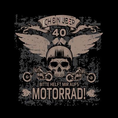 Ich bin über 40! - Ich bin über 40 - bitte helft mir aufs Motorrad! - rockerclub,rocker,rennmaschine,reisen,motorradfahrer,motorrad,intruder,davidson,club,biker,bike,bandidos,Tour,Rennmaschine,Motorsport,Motorräder,Motorradfahrer,Motorrad,Motor,Mc,Chopper,Bikers,Bikerin,Biker,40. Geburtstag