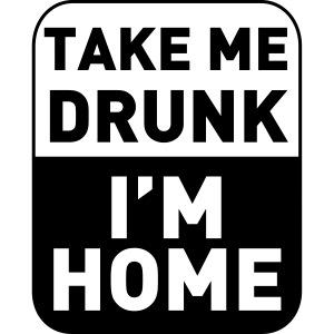 Prenez-moi ivre, je suis à la maison