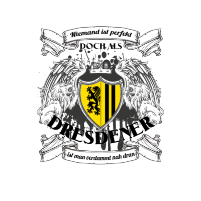 Dresden perfekt - Dresden, what else? - Sachsen,Elbflorenz,Dynamo,Dresden