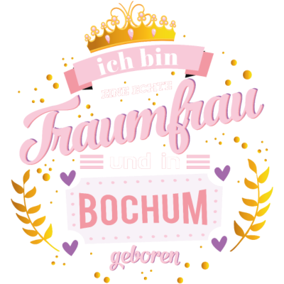 Bochum Traumfrau - Ich bin eine echte Traumfrau und in Bochum geboren - Wiegenfest,Vollendung eines Lebensjahres,Traumfrau,Purzeltag,Geburtstag,Frau seiner Träume,Frau,Ehrentag,Bochumerin,Bochumer,Bochum,Baukem,0234,02327