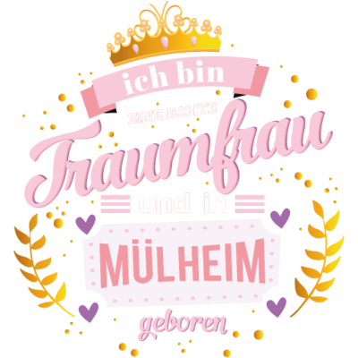 Mülheim Traumfrau - Ich bin eine echte Traumfrau und in Mülheim geboren - die Stadt am Fluss,Wiegenfest,Vollendung eines Lebensjahres,Traumfrau,Purzeltag,Mülheimerin,Mülheimer,Mülheim an der Ruhr,Mülheim Ruhr,Mülheim,Geburtstag,Frau seiner Träume,Frau,Ehrentag,0208,02054