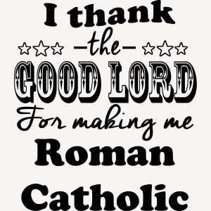 Thank God Roman Catholic