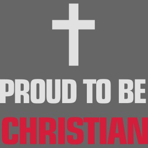 PROUD TO BE CHRISTIAN