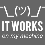 It works on my machine W