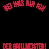 BEI UNS BIN ICH DER GRILLMEISTER!
