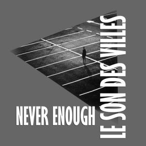 Le Son Des Villes : Never Enough