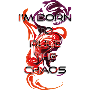 born to rule the chaos