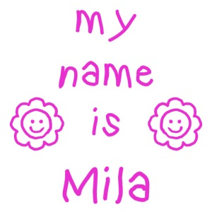 MILA MY NAME IS