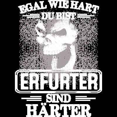 ERFURTER - sind härter! -  EGAL WIE HART  ZU BIST  ERFURTER SIND HÄRTER - härter,festivals2017,Tasse,T-Shirt,Sprüche,Spruch,Pullover,Hoodie,Hart,Geschenk,Geburtstag,ERFURT