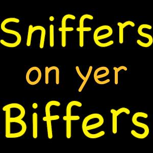 Sniffers auf yer biffers