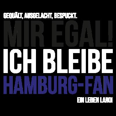 Ich bleibe Hamburg-Fan - Mir egal! Ich bleibe Hamburg-Fan! Das perfekte Outfit für alle Hamburg-Fans!  - volkspark,to,hamburg,Hamburger,Hamburg hafen,Hamburg,Fußball,Fussball,Fans,Dinosaurier,Dino,1887,-fan