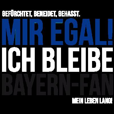 Ich bleibe Bayern-Fan - Mir egal! Ich bleibe Bayern-Fan. Das Perfekte Design für alle Bayern-Fans!  - Münchner,München,Meister,Fußballspiel,Fußballplatz,Fußballmannschaft,Fußballer,Fußball-Fan,Fußball,Fussballfan,Die Rote,Champion,Bayernfans,Bayernfan,Bayern,Arena