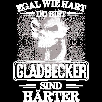 GLADBECKER - sind härter! - EGAL WIE HART  ZU BIST  GLADBECKER SIND HÄRTER - härter,festivals2017,Tasse,T-Shirt,Sprüche,Spruch,Pullover,Hoodie,Hart,Geschenk,Geburtstag,GLADBECK