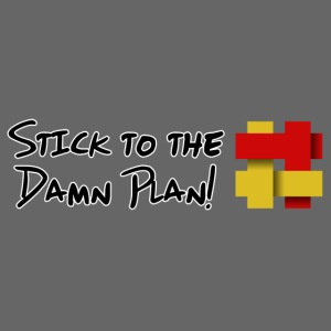 Stick to the Damn Plan