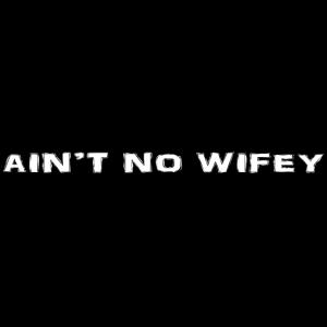 IST NICHT KEIN WIFEY